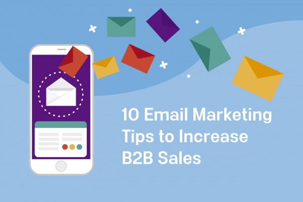 10 Email Marketing Tips to Increase B2B Sales